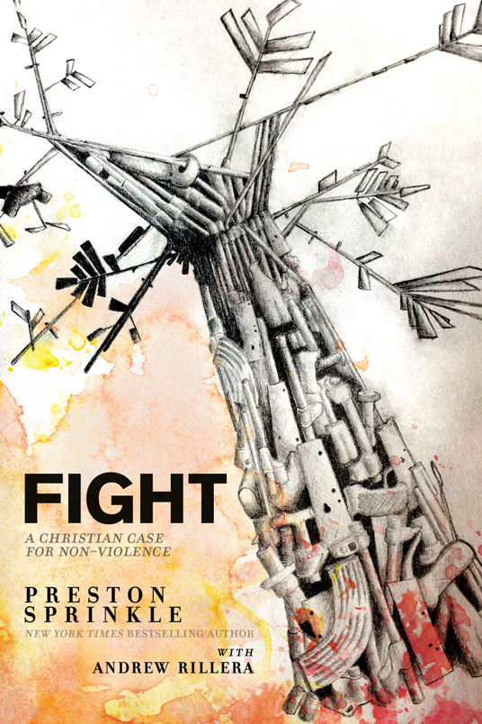 Fight: A Christian Case for Nonviolence by Preston Sprinkle